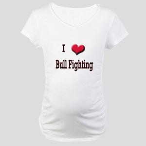 I Love (Heart) Bull Fighting Maternity T-Shirt