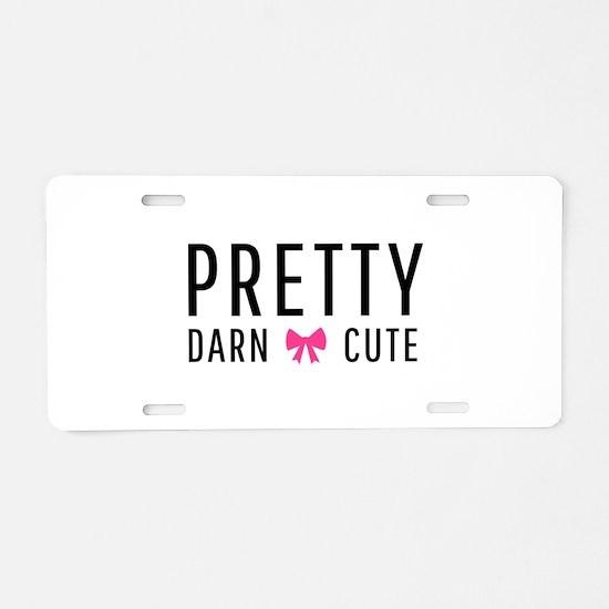 Pretty Darn Cute Aluminum License Plate
