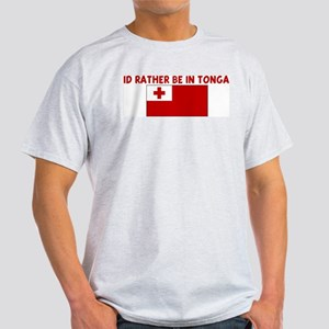 ID RATHER BE IN TONGA Light T-Shirt