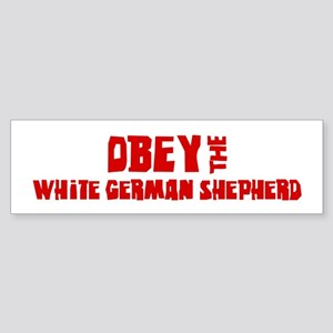 Obey the White German Shepher Bumper Sticker