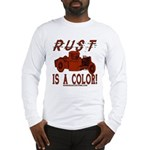 RUST IS A COLOR Long Sleeve T-Shirt