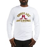 Shoes are Awesome Long Sleeve T-Shirt