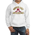 Shoes are Awesome Hooded Sweatshirt