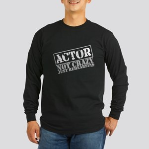 Not Crazy Just Rehearsing Long Sleeve Dark T-Shirt