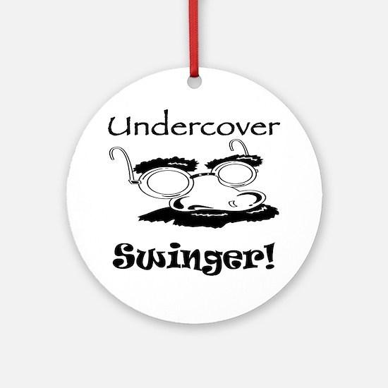 Undercover Swinger! Ornament (Round)