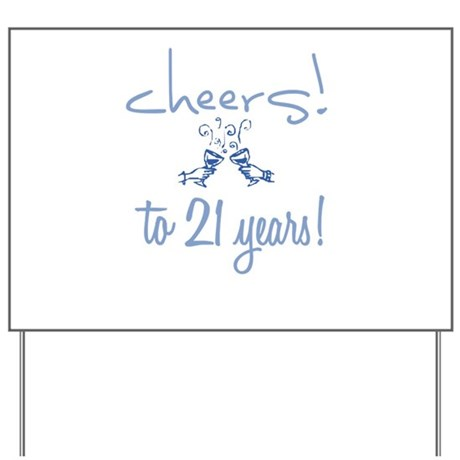 Cheers! to 21 years! Yard Sign