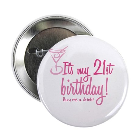 """21st Birthday. Buy me a drin 2.25"""" Button"""