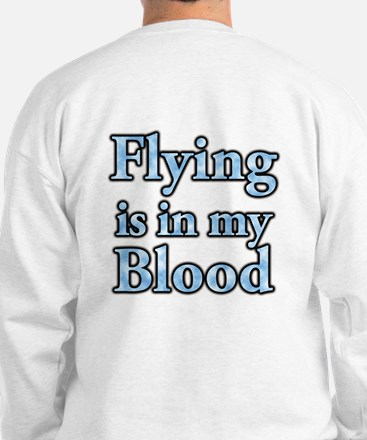 Flying in my blood on backsid Sweatshirt