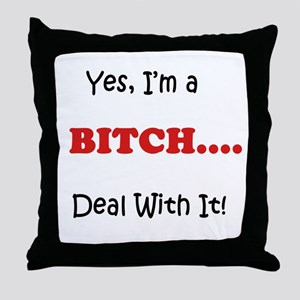 Yes, Im a BITCH.. Throw Pillow