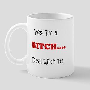 Yes, Im a BITCH.. Mug