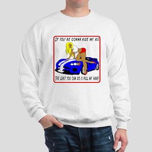 If you're gonna ride my ass Sweatshirt