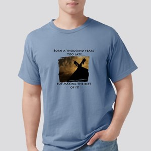 Born a thousand years too late.. T-Shirt