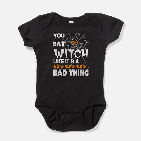 You Say Witch Like It's A Bad Thing T Sh Body Suit