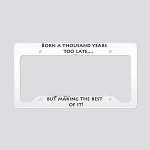 Born a thousand years too lat License Plate Holder