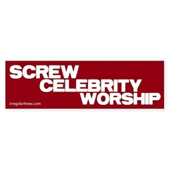 Screw Celebrity Worship bumper sticker