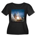 Why man invented fire Women's Plus Size Scoop Neck