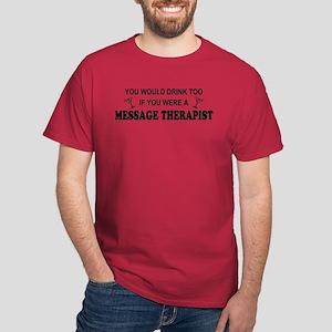 You'd Drink Too Massage Therapist Dark T-Shirt