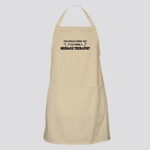 You'd Drink Too Massage Therapist BBQ Apron