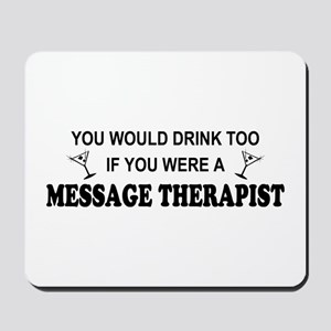 You'd Drink Too Massage Therapist Mousepad