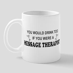 You'd Drink Too Massage Therapist Mug