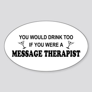 You'd Drink Too Massage Therapist Oval Sticker