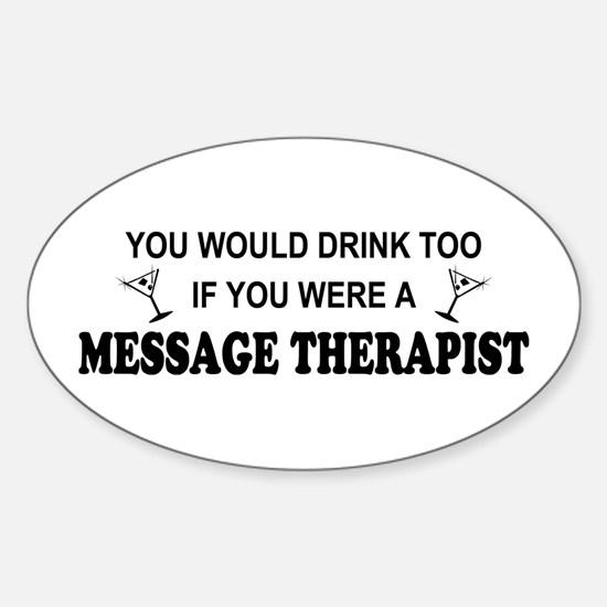 You'd Drink Too Massage Therapist Oval Decal