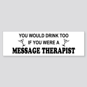 You'd Drink Too Massage Therapist Bumper Sticker