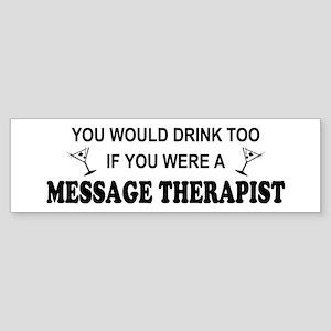 You'd Drink Too Massage Therapist Bumper Sticker