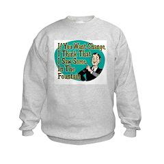 If You Want Change... Sweatshirt