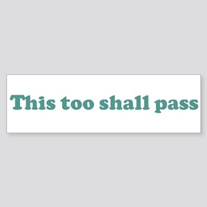 This too shall pass (blue) Bumper Sticker