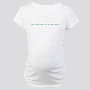 I can feel and express and va Maternity T-Shirt