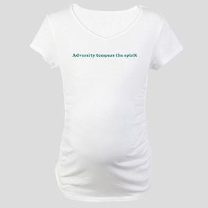 Adversity tempers the spirit  Maternity T-Shirt