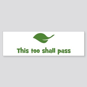 This too shall pass (leaf) Bumper Sticker