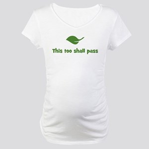 This too shall pass (leaf) Maternity T-Shirt