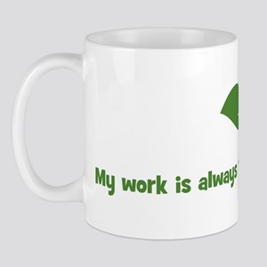 My work is always recognized  Mug