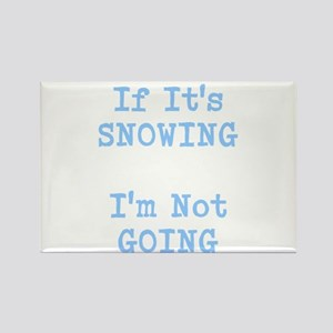 If Its Snowing Im Not Going Magnets