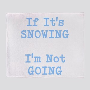 If Its Snowing Im Not Going Throw Blanket