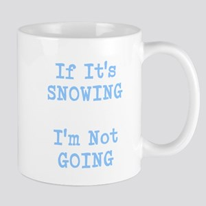 If Its Snowing Im Not Going Mugs