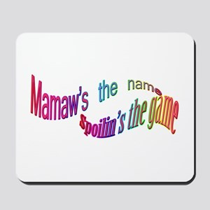 Mamaw's the name, SPOILIN'S the game Mousepad