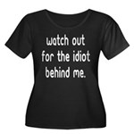 Watch out for the idiot behin Women's Plus Size Sc