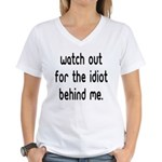 Watch out for the idiot behin Women's V-Neck T-Shi