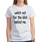 Watch out for the idiot behin Women's T-Shirt