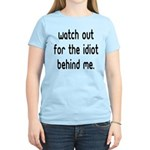 Watch out for the idiot behin Women's Light T-Shir
