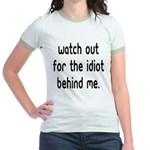 Watch out for the idiot behin Jr. Ringer T-Shirt