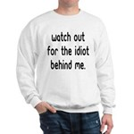 Watch out for the idiot behin Sweatshirt