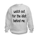 Watch out for the idiot behin Kids Sweatshirt