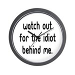 Watch out for the idiot behin Wall Clock