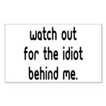 Watch out for the idiot behin Sticker (Rectangular