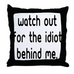 Watch out for the idiot behin Throw Pillow