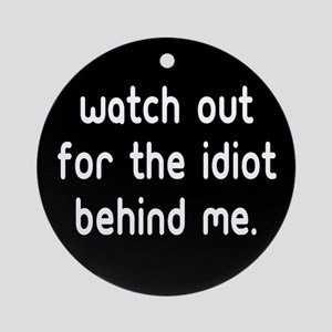 Watch out for the idiot behin Ornament (Round)